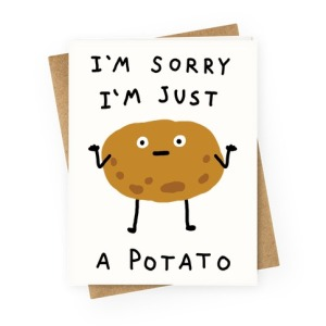 greetingcard45-off_white-z1-t-i-m-sorry-i-m-just-a-potato